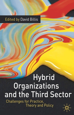Hybrid Organizations and the Third Sector: Challenges for Practice, Theory and Policy - Billis, David