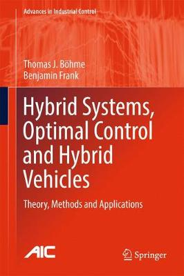 Hybrid Systems, Optimal Control and Hybrid Vehicles: Theory, Methods and Applications - Bohme, Thomas J, and Frank, Benjamin