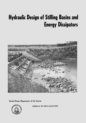 Hydraulic Design of Stilling Basins and Energy Dissipators - Peterka, A J, and Interior, U S Department of the