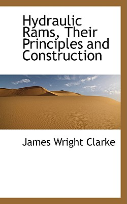 Hydraulic Rams: Their Principles and Construction - Clarke, J Wright