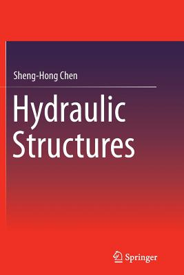 Hydraulic Structures - Chen, Sheng-Hong
