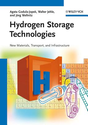 Hydrogen Storage Technologies: New Materials, Transport, and Infrastructure - Godula-Jopek, Agata, and Jehle, Walter, and Wellnitz, Joerg
