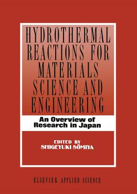 Hydrothermal Reactions for Materials Science and Engineering: An Overview of Research in Japan - Somiya, S (Editor)