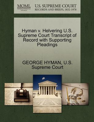 Hyman V. Helvering U.S. Supreme Court Transcript of Record with Supporting Pleadings - Hyman, George, and U S Supreme Court (Creator)