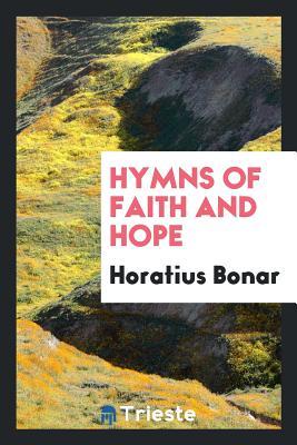 Hymns of Faith and Hope - Bonar, Horatius