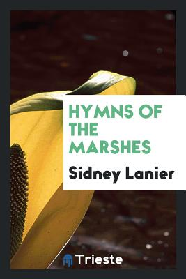 Hymns of the Marshes - Lanier, Sidney