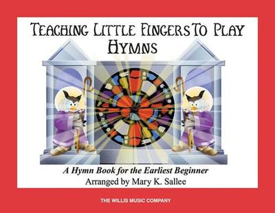 Hymns: Teaching Little Fingers to Play/Early Elementary Level - Sallee, Mary K