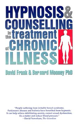 Hypnosis and Counselling in the Treatment of Chronic Illness - Frank, David, and Mooney, Bernard, PH.D.