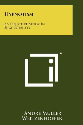 Hypnotism: An Objective Study in Suggestibility - Weitzenhoffer, Andre Muller