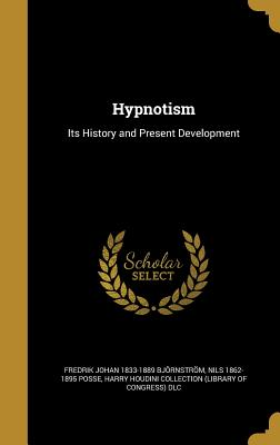 Hypnotism: Its History and Present Development - Bjornstrom, Fredrik Johan 1833-1889, and Posse, Nils 1862-1895, and Harry Houdini Collection (Library of Con (Creator)
