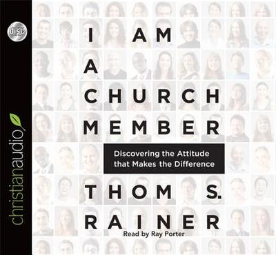 I Am a Church Member: Discovering the Attitude That Makes the Difference - Rainer, Thom S, and Porter, Ray (Narrator)