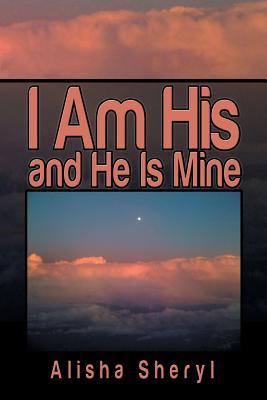 I Am His and He Is Mine - Sheryl, Alisha