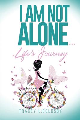 I Am Not Alone...Life's Journey - Goldsby, Tracey
