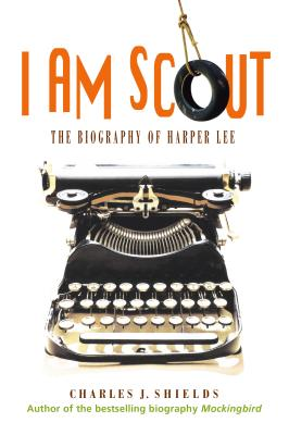 I Am Scout: The Biography of Harper Lee - Shields, Charles J
