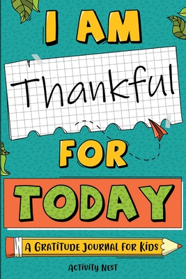 I Am Thankful for Today: A Gratitude Journal for Kids - Nest, Activity