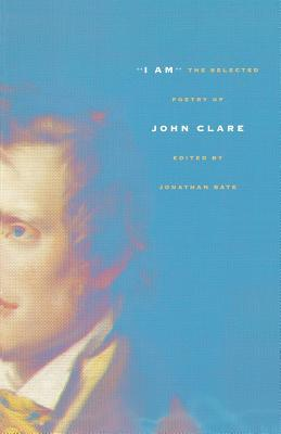 I Am: The Selected Poetry of John Clare - Clare, John, and Bate, Jonathan (Editor)