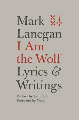 I Am the Wolf: Lyrics and Writings - Lanegan, Mark