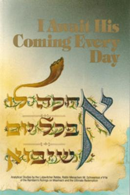 I Await His Coming Every Day - Schneerson, Menachem M, and Schneersohn, Menarhem Mendel, and Touger, Eliyahu (Translated by)