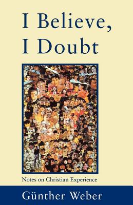I Believe, I Doubt - Weber, Gunther, and Weber, Guenther, and Bowden, John (Translated by)