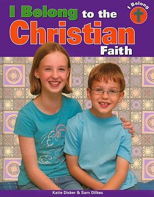 I Belong to the Christian Faith - Dicker, Katie, and Dilkes, Sam