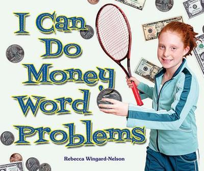 I Can Do Money Word Problems - Wingard-Nelson, Rebecca