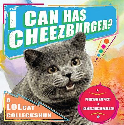 I Can Has Cheezburger?: A LOLcat Colleckshun - Professor Happycat, and Icanhascheezburger Com