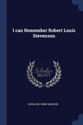 I Can Remember Robert Louis Stevenson - Masson, Rosaline Orme