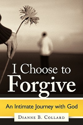 I Choose to Forgive: An Intimate Journey with God - Collard, Dianne B