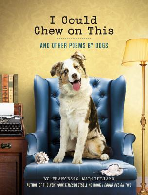 I Could Chew on This: And Other Poems by Dogs - Marciuliano, Francesco