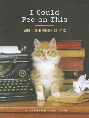 I Could Pee on This: And Other Poems by Cats - Marciuliano, Francesco