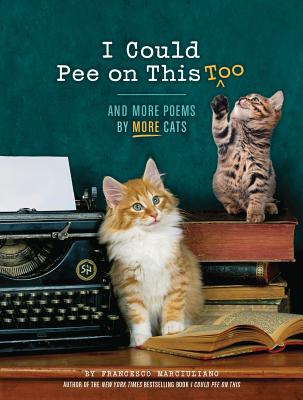 I Could Pee on This Too: And More Poems by More Cats (Poetry Book for Cat Lovers, Cat Humor Books, Funny Gift Book) - Marciuliano, Francesco