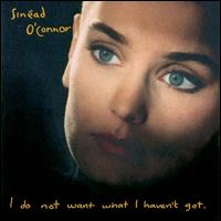 I Do Not Want What I Haven't Got - Sin�ad O'Connor