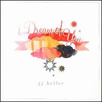 I Dream of You - JJ Heller
