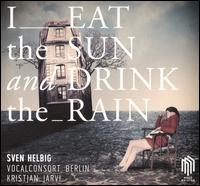 I Eat the Sun and Drink the Rain - Angela Postweiler (alto); Anja Schumacher (alto); Jeniffer Gleinig (alto); Kathleen Danke (soprano); Vocalconsort Berlin;...