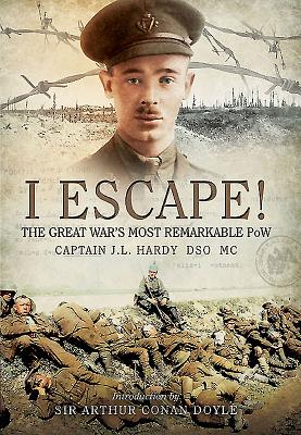 I Escape: The Great War's Most Remarkable POW - Hardy, J. L.