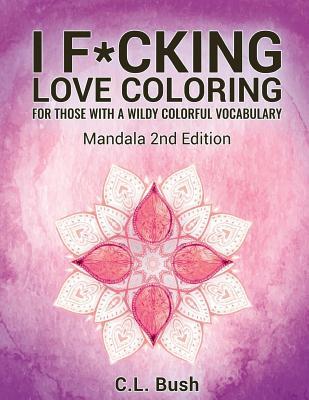 I F*cking Love Coloring: Mandala Stress Relief Adult Coloring Book - Bush, C L