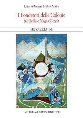I Fondatori Delle Colonie. Hesperia 33: Tra Sicilia E Magna Grecia - Braccesi, Lorenzo, and Nocita, Michela