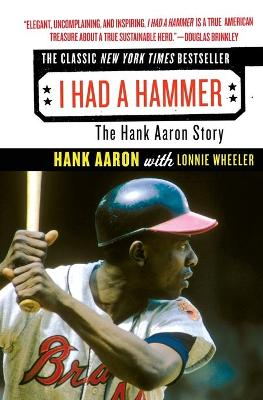 I Had a Hammer: The Hank Aaron Story - Aaron, Hank, and Wheeler, Lonnie