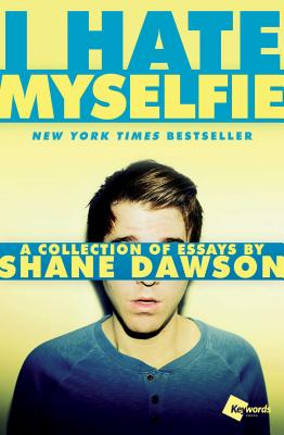 I Hate Myselfie: A Collection of Essays by Shane Dawson - Dawson, Shane