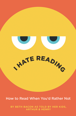 I Hate Reading: How to Read When You'd Rather Not -