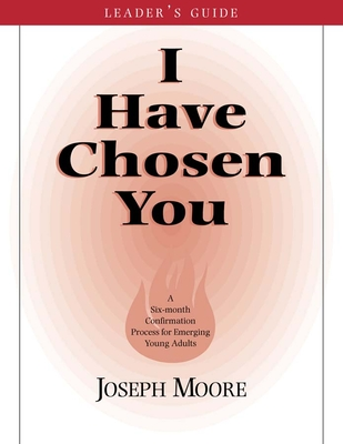 I Have Chosen You: Leader's Guide - Moore, Joseph