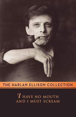 I Have No Mouth & I Must Scream - Ellison, Harlan