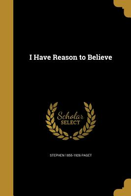 I Have Reason to Believe - Paget, Stephen 1855-1926