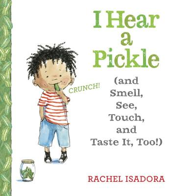 I Hear a Pickle: And Smell, See, Touch, & Taste It, Too! -