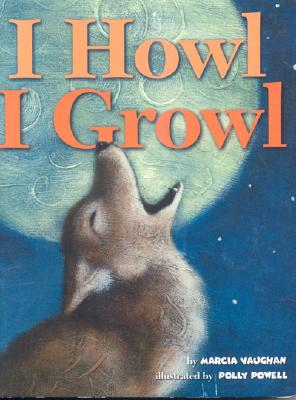 I Howl, I Growl: Southwest Animal Antics - Vaughan, Marcia, and Vaughn, Marcia, and Powell, Polly (Illustrator)