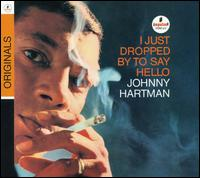 I Just Dropped by to Say Hello - Johnny Hartman