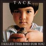 I Killed This Bird for You