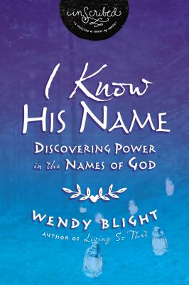 I Know His Name: Discovering Power in the Names of God - Blight, Wendy, and InScribed