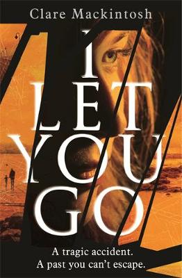 I Let You Go: The Richard & Judy Bestseller - Mackintosh, Clare