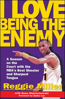 I Love Being the Enemy: A Season on the Court with the Nba's Best Shooter and Sharpest Tongue - Miller, Reggie